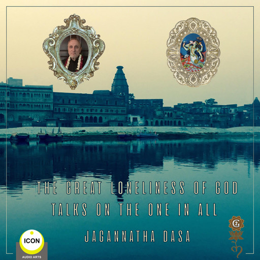 The Great Loneliness of God - Talks on the One in All, Jagannatha Dasa