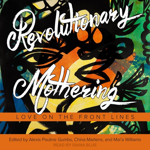 Revolutionary Mothering, Alexis Pauline Gumbs, China Martens, Mai'a Williams