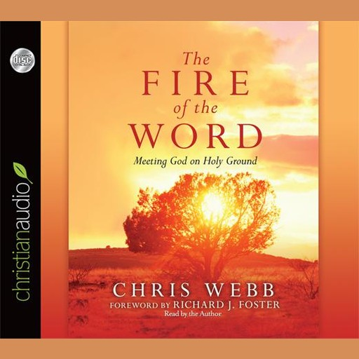 The Fire of the Word, Richard Foster, Chris Webb
