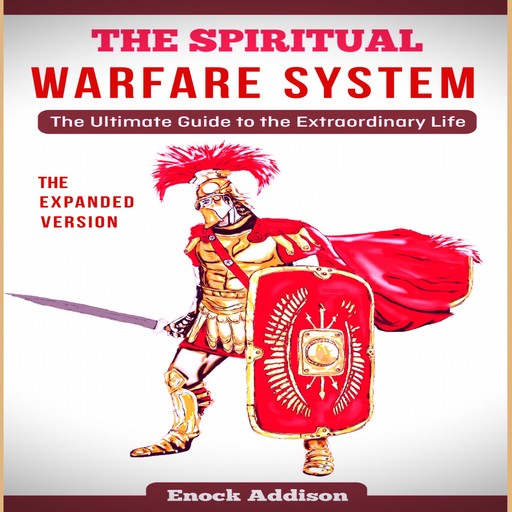 The Spiritual Warfare System (The Expanded Version), Enock Addison