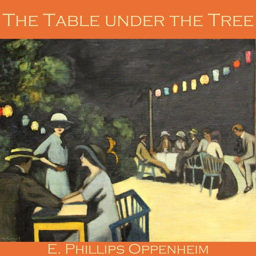 The Table Under the Tree, E.Phillips Oppenheim