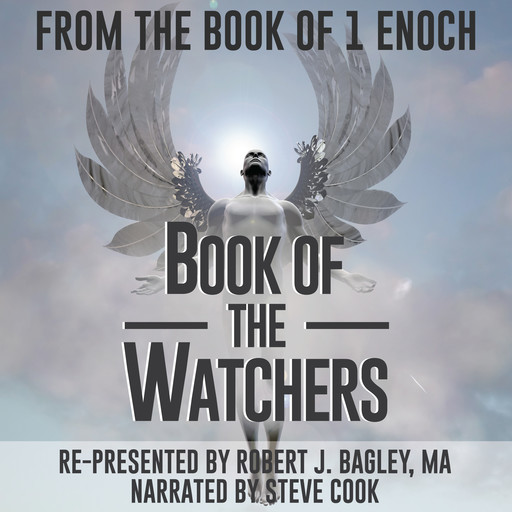 From The Book of 1 Enoch: Book of The Watchers, MA, Robert J. Bagley