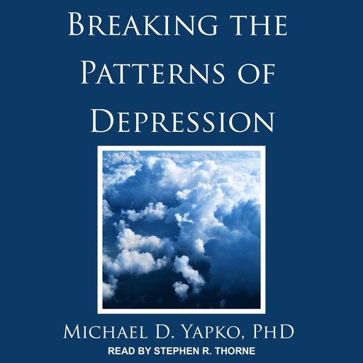 Breaking the Patterns of Depression, Michael D. Yapko