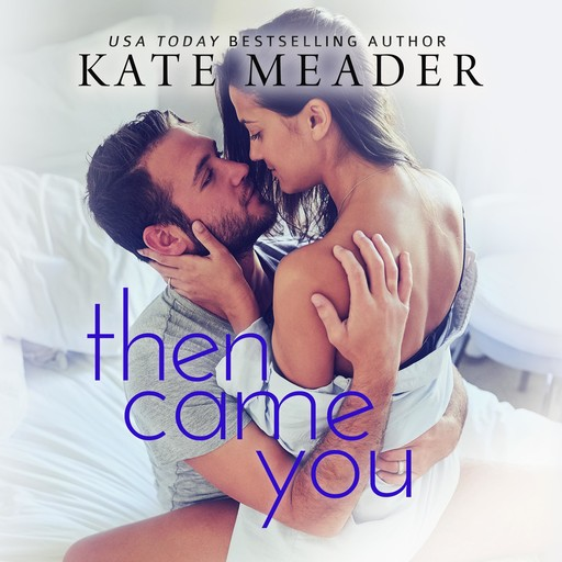 Then Came You, Kate Meader