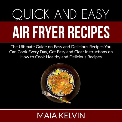 Quick and Easy Air Fryer Recipes, Maia Kelvin