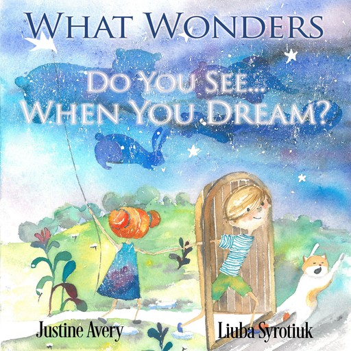 What Wonders Do You See... When You Dream?, Justine Avery
