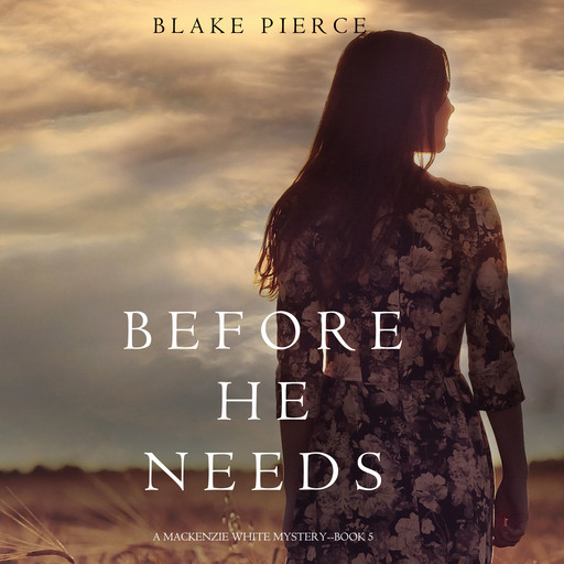 Before He Needs (A Mackenzie White Mystery. Book 5), Blake Pierce