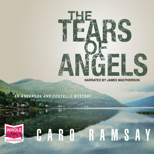 The Tears of Angels: Anderson and Costello, Book 6, Caro Ramsay