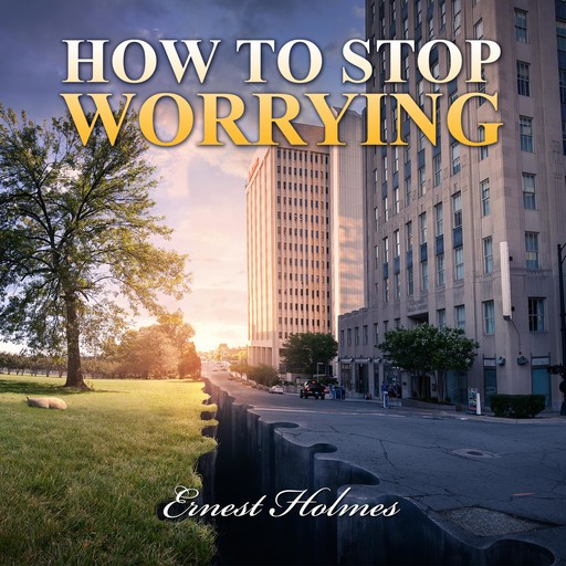 How to Stop Worrying, Ernest Holmes