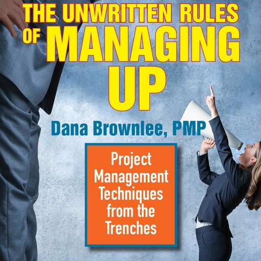 The Unwritten Rules of Managing Up, PMP, Dana Brownlee