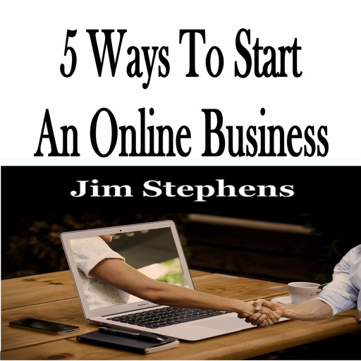 5 Ways To Start An Online Business, Jim Stephens