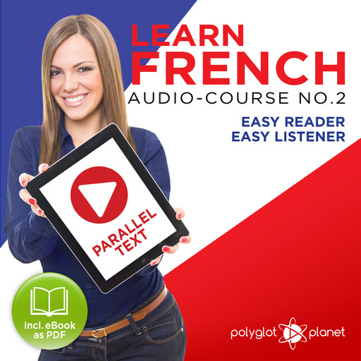Learn French- Easy Reader - Easy Listener - Parallel Text Audio Course No. 2 - The French Easy Reader - Easy Audio Learning Course, Polyglot Planet