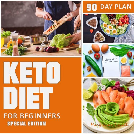 Keto Diet 90 Day Plan for Beginners (Special Edition) Ketogenic Diet Plan, Mary Smith