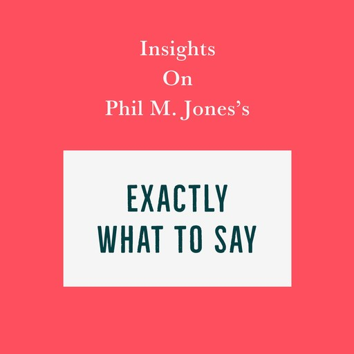 Insights on Phil M. Jones's Exactly What to Say, Swift Reads
