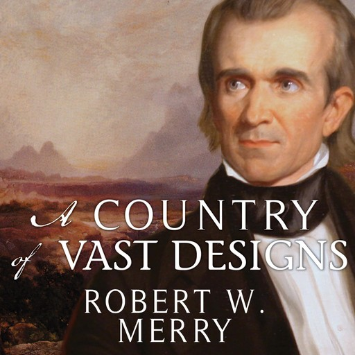 A Country of Vast Designs, Robert W. Merry