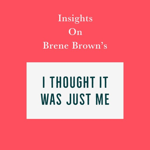 Insights on Brene Brown's I Thought It Was Just Me (but it isn't), Swift Reads
