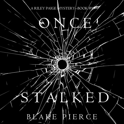 Once Stalked (A Riley Paige Mystery. Book 9), Blake Pierce