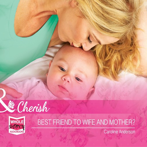 Best Friend to Wife and Mother?, Caroline Anderson