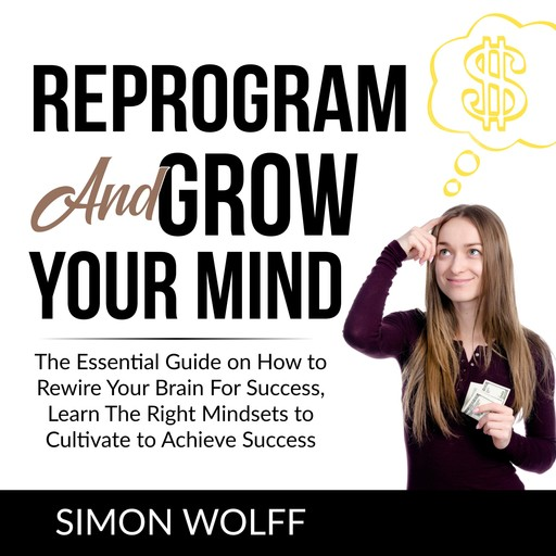 Reprogram and Grow Your Mind, Simon Wolff