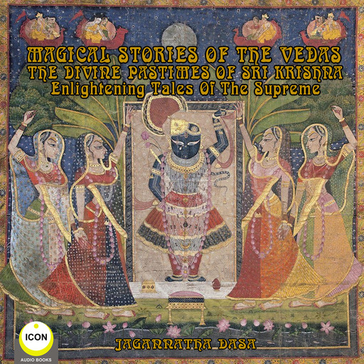 Magical Stories of The Vedas The Divine Pastimes of Sri Krishna - Enlightening Tales of the Supreme, Via excerpt from ancient Vedic scripture