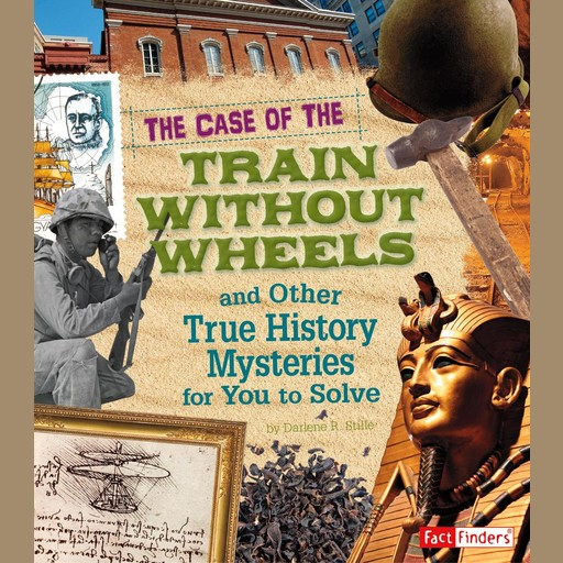 The Case of the Train without Wheels and Other True History Mysteries for You to Solve, Patrice Sherman