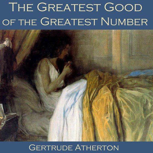 The Greatest Good of the Greatest Number, Gertrude Atherton