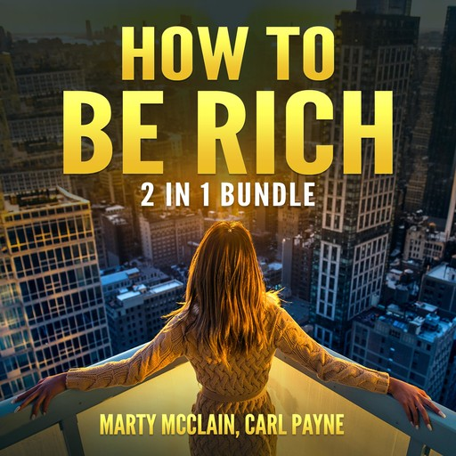 How To Be Rich Bundle: 2 in 1 Bundle, How Finance Works and Wealth Building Secrets, Carl Payne, Marty McClain