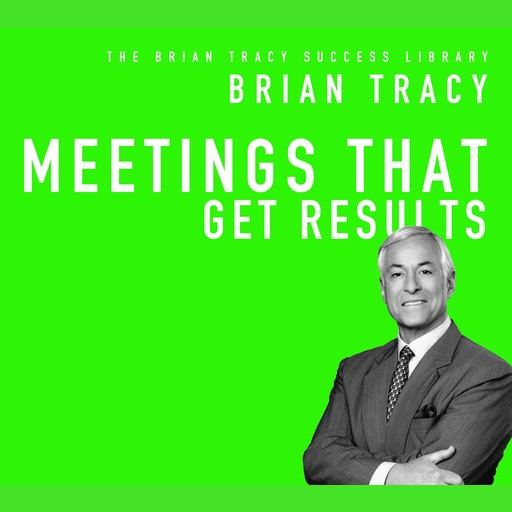 Meetings That Get Results, Brian Tracy