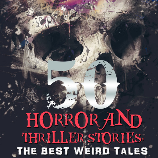 50 + Horror and Thriller Stories: The Best Weird Tales, Nikolai Gogol, Howard Lovecraft, Mary Shelley, Joseph Sheridan Le Fanu, Francis Marion Crawford, Algernon Blackwood, William Hope Hodgson, Ambrose Bierce, Arthur Machen, Edward Benson, Bram Stoker, Robert Chambers, Edgar Allan Poe