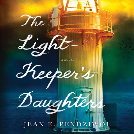 The Lightkeeper's Daughters, Jean E. Pendziwol