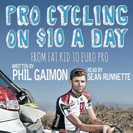 Pro Cycling on $10 a Day: From Fat Kid to Euro Pro, Phil Gaimon