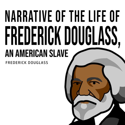 Narrative of the Life of Frederick Douglass, an American Slave, Frederick Douglass