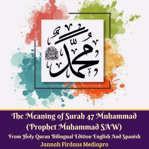 The Meaning of Surah 47 Muhammad (Prophet Muhammad SAW) From Holy Quran Bilingual Edition English And Spanish, Jannah Firdaus Mediapro