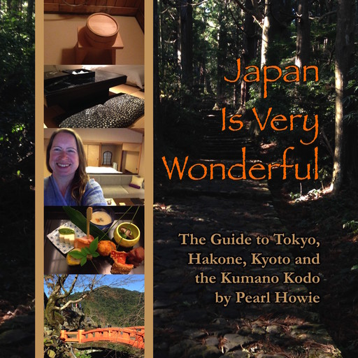 Japan Is Very Wonderful - The Guide to Tokyo, Hakone, Kyoto and the Kumano Kodo, Pearl Howie