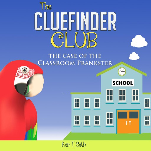 Mysteries books for Children: The CLUE FINDER CLUB : THE CASE OF SCHOOL PLANKSTER, Ken T Seth
