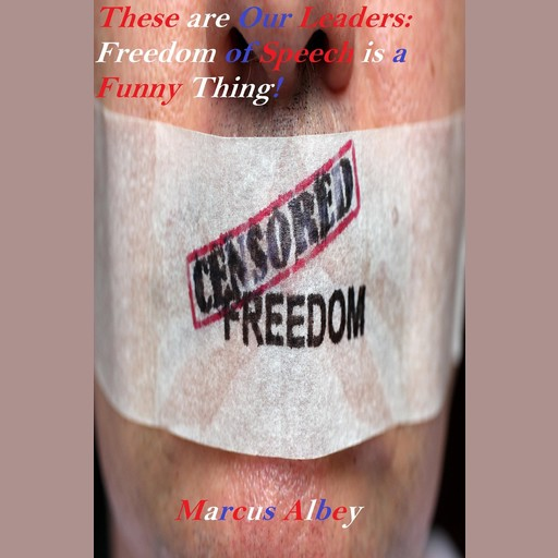 These are Our Leaders: Freedom of Speech is a Funny Thing!, Marcus Albey