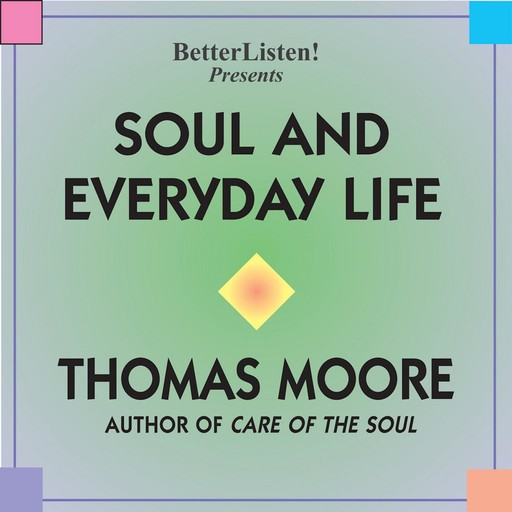 Soul and Everyday Life, Thomas Moore
