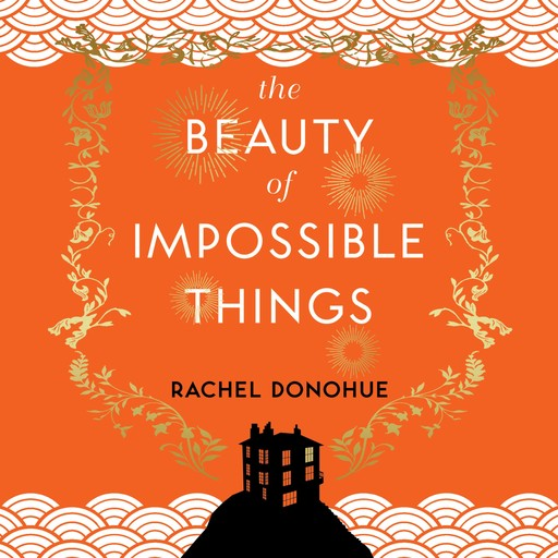 The Beauty of Impossible Things, Rachel Donohue