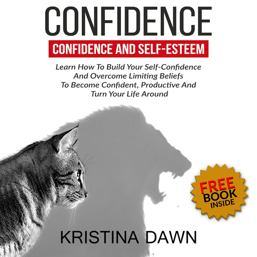 Confidence And Self-Esteem: How to Build Your Confidence And Overcome Limiting Beliefs, Kristina Dawn