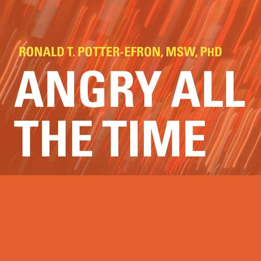 Angry All the Time, Ph.D., Ronald Potter-Efron, MSW