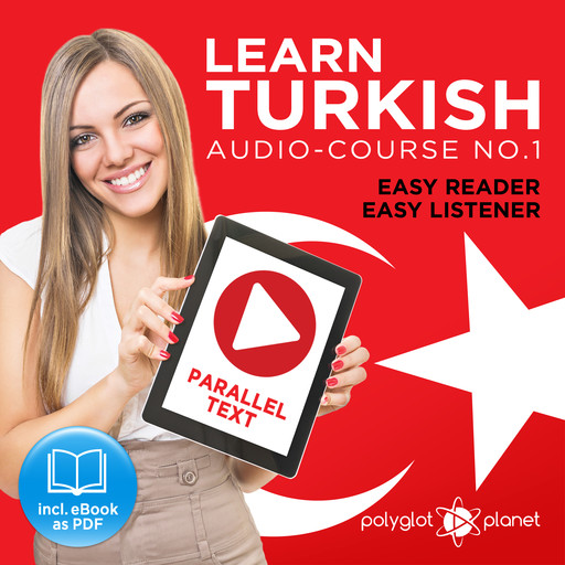Learn Turkish - Easy Reader - Easy Listener - Parallel Text Audio Course No. 1 - The Turkish Easy Reader - Easy Audio Learning Course, Polyglot Planet