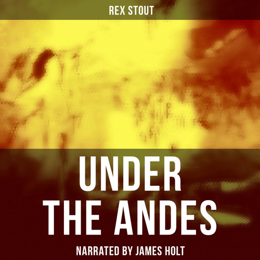 Under the Andes, Rex Stout