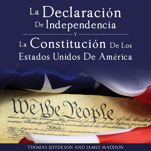 Declaracion de Independencia y Constitucion de los Estados Unidos de America, Thomas Jefferson, James Madison