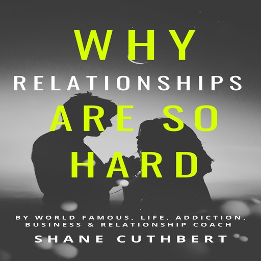 WHY RELATIONSHIPS ARE SO HARD, Shane Cuthbert