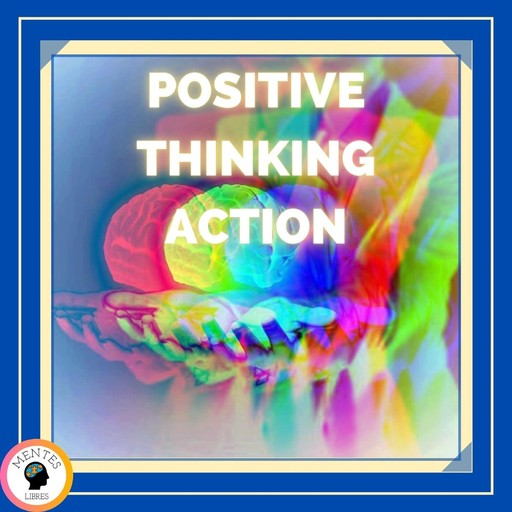 Positive Thinking Action, MENTES LIBRES