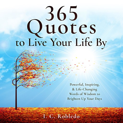 365 Quotes to Live Your Life By, I.C. Robledo