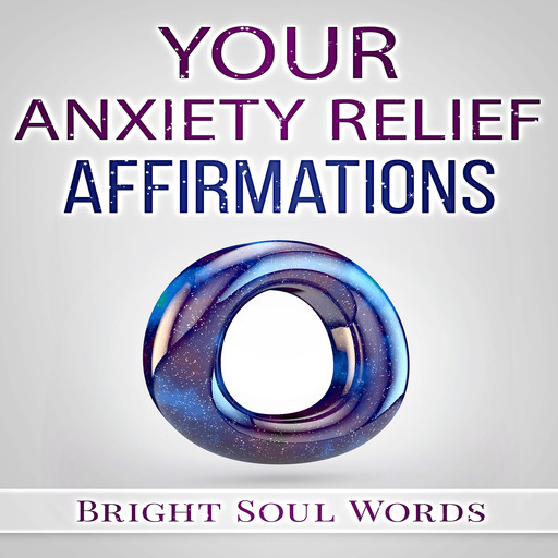 Your Anxiety Relief Affirmations, Bright Soul Words