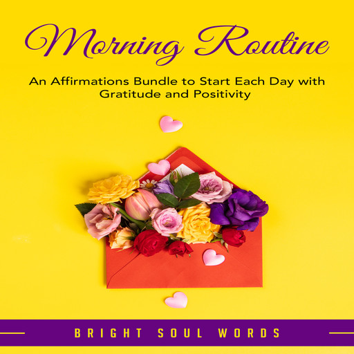 Morning Routine: An Affirmations Bundle to Start Each Day with Gratitude and Positivity, Bright Soul Words