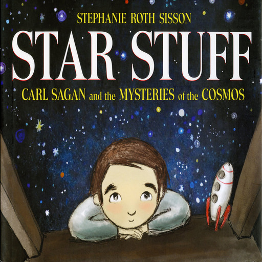 Star Stuff: Carl Sagan and the Mysteries of the Cosmos, Stephanie Roth Sisson