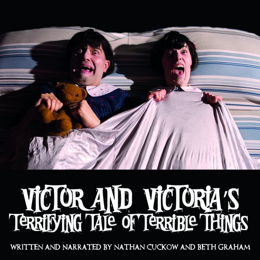 Victor and Victoria's Terrifying Tale of Terrible Things, Nathan Cuckow, Beth Graham